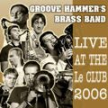 Groove Hammer's Brass Band - Live At The Le Club (2006)